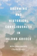 Stewart, Charles - Dreaming and Historical Consciousness in Island Greece - 9780226425245 - V9780226425245