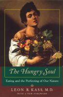 Kass, Leon R. - The Hungry Soul: Eating and the Perfecting of Our Nature - 9780226425689 - V9780226425689