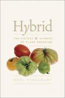Kingsbury, Noel - Hybrid: The History and Science of Plant Breeding - 9780226437132 - V9780226437132