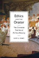 Remer, Gary A. - Ethics and the Orator: The Ciceronian Tradition of Political Morality - 9780226439167 - V9780226439167