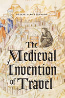 Legassie, Shayne Aaron - The Medieval Invention of Travel - 9780226446622 - V9780226446622