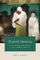 Hannig, Anita - Beyond Surgery: Injury, Healing, and Religion at an Ethiopian Hospital - 9780226457154 - V9780226457154