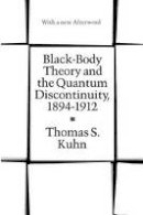Kuhn, Thomas S. - Black-body Theory and the Quantum Discontinuity, 1894-1912 - 9780226458007 - V9780226458007
