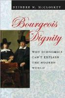 McCloskey, Deirdre N. - Bourgeois Dignity: Why Economics Can't Explain the Modern World - 9780226556659 - V9780226556659