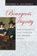 McCloskey, Deirdre N. - Bourgeois Dignity: Why Economics Can't Explain the Modern World - 9780226556741 - V9780226556741