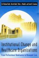 Scott, W. Richard; etc.; Ruef, Martin (University of North Carolina, USA); Mendel, Peter J.; Caronna, Carol A. - Institutional Change and Healthcare Organizations - 9780226743103 - V9780226743103