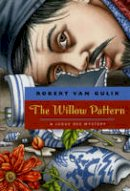 van Gulik, Robert - The Willow Pattern: A Judge Dee Mystery (Judge Dee Mystery Series) - 9780226848754 - V9780226848754