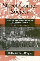 Whyte, William Foote - Street Corner Society: The Social Structure of an Italian Slum - 9780226895451 - V9780226895451