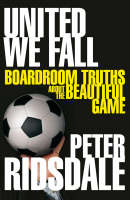 Peter Ridsdale - United We Fall: Boardroom Truths About the Beautiful Game - 9780230018662 - KTK0092487