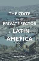Font, Mauricio - The State and the Private Sector in Latin America. The Shift to Partnership.  - 9780230111400 - V9780230111400