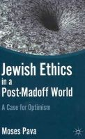 Pava, Moses - Jewish Ethics in a Post-Madoff World: A Case for Optimism - 9780230118195 - V9780230118195