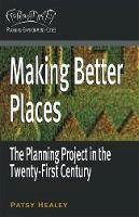 Patsy Healey - Making Better Places: The Planning Project in the Twenty-First Century (Planning, Environment, Cities) - 9780230200579 - V9780230200579