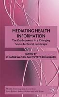 - Mediating Health Information: The Go-Betweens in a Changing Socio-Technical Landscape (Health, Technology and Society) - 9780230201200 - V9780230201200