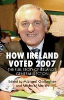 Michael Gallagher; Michael Marsh, eds] - How Ireland Voted 2007: The Full Story of Ireland's General Election - 9780230201989 - KSG0014972