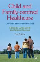 Smith, Lynda, Coleman, Valerie - Child and Family-centred Healthcare: Concept, Theory and Practice - 9780230205963 - V9780230205963