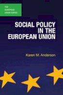 Anderson, Karen M. - Social Policy in the European Union (The European Union Series) - 9780230223509 - V9780230223509