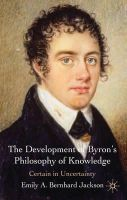 Bernhard Jackson, Emily A. - The Development of Byron's Philosophy of Knowledge: Certain in Uncertainty - 9780230231511 - V9780230231511