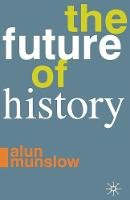 Munslow, Alun - The Future of History - 9780230232426 - V9780230232426