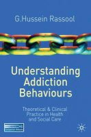 Rassool, G. Hussein - Understanding Addiction Behaviours: Theoretical and Clinical Practice in Health and Social Care - 9780230240193 - V9780230240193