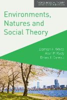 White, Damian, Rudy, Alan, Gareau, Brian - Environments, Natures and Social Theory: Towards a Critical Hybridity (Themes in Social Theory) - 9780230241046 - V9780230241046