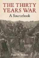 Wilson, Peter H. - The Thirty Years War: A Sourcebook - 9780230242067 - V9780230242067