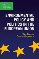 Delreux, Tom, Happaerts, Sander - Environmental Policy and Politics in the European Union (The European Union Series) - 9780230244269 - V9780230244269
