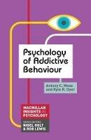 Moss, Antony C., Dyer, Kyle R. - Psychology of Addictive Behaviour (Palgrave Insights in Psychology) - 9780230272224 - V9780230272224