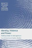 Elcheroth, Guy, Reicher, Stephen - Identity, Violence and Power: Mobilising Hatred, Demobilising Dissent (Identity Studies in the Social Sciences) - 9780230272606 - V9780230272606