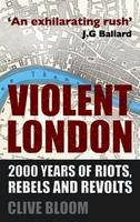 Bloom, Clive - Violent London: 2000 Years of Riots, Rebels and Revolts - 9780230275591 - V9780230275591