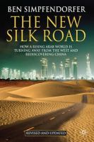 Simpfendorfer, Ben - The New Silk Road - Revised and Updated: How a Rising Arab World is Turning Away from the West and Rediscovering China - 9780230284852 - V9780230284852