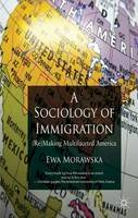 Morawska, Ewa - A Sociology of Immigration: (Re)making Multifaceted America - 9780230321762 - V9780230321762