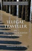 Khosravi, Shahram - 'Illegal' Traveller: An Auto-Ethnography of Borders (Global Ethics) - 9780230336742 - V9780230336742
