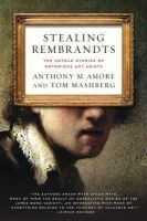 Amore, Anthony M., Mashberg, Tom - Stealing Rembrandts: The Untold Stories of Notorious Art Heists - 9780230339903 - KIN0033953