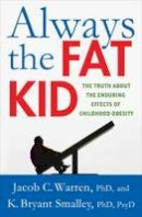 Warren, Jacob, Smalley, K. Bryant - Always the Fat Kid: The Truth About the Enduring Effects of Childhood Obesity - 9780230341777 - V9780230341777