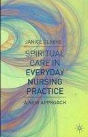Clarke, Janice - Spiritual Care in Everyday Nursing Practice: A New Approach - 9780230346963 - V9780230346963