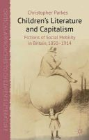 Parkes, Christopher - Children's Literature and Capitalism: Fictions of Social Mobility in Britain, 1850-1914 (Critical Approaches to Children's Literature) - 9780230364127 - V9780230364127