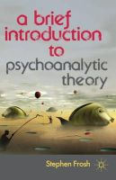 Frosh, Stephen - A Brief Introduction to Psychoanalytic Theory - 9780230369306 - V9780230369306