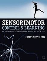 Tresilian, James - Sensorimotor Control and Learning: An Introduction to the Behavioral Neuroscience of Action - 9780230371057 - V9780230371057