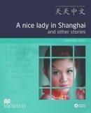 Macmillan Education - Tian Tian Zhong Wen - A Nice Lady in Shanghai (Tiantian Zhongwen Graded Chinese Reader Series) (English and Chinese Edition) - 9780230406605 - V9780230406605