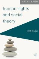 Morris, Lydia - Human Rights and Social Theory (Themes in Social Theory) - 9780230551602 - V9780230551602