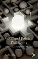 Smith, P. - Moral and Political Philosophy: Key Issues, Concepts and Theories - 9780230552760 - V9780230552760