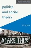 Leggett, Will - Politics and Social Theory: The Inescapably Social, the Irreducibly Political (Themes in Social Theory) - 9780230576803 - V9780230576803