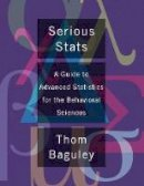 Baguley, Thomas - Serious Stats: A guide to advanced statistics for the behavioral sciences - 9780230577183 - V9780230577183