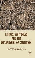 Basile, Pierfrancesco - Leibniz, Whitehead and the Metaphysics of Causation - 9780230580619 - V9780230580619