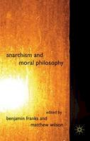 Matthew Wilson, Benjamin Franks - Anarchism and Moral Philosophy - 9780230580664 - V9780230580664