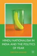 Anand, Dibyesh - Hindu Nationalism in India and the Politics of Fear - 9780230603851 - V9780230603851