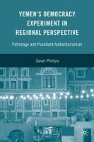 Sarah Phillips - Yemen's Democracy Experiment in Regional Perspective: Patronage and Pluralized Authoritarianism - 9780230609006 - V9780230609006
