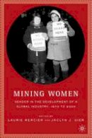 - Mining Women: Gender in the Development of a Global Industry, 1670 to the Present - 9780230621046 - V9780230621046