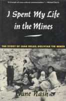 Nash, June - I Spent My Life in the Mines: The Story of Juan Rojas, Bolivian Tin Miner - 9780231079372 - KEX0236349