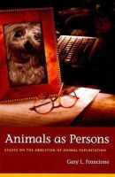 Francione, Gary L. - Animals as Persons: Essays on the Abolition of Animal Exploitation - 9780231139519 - V9780231139519